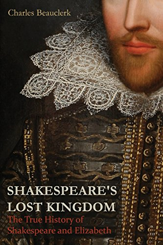 9781910670576: Shakespeare's Lost Kingdom: The True History of Shakespeare and Elizabeth