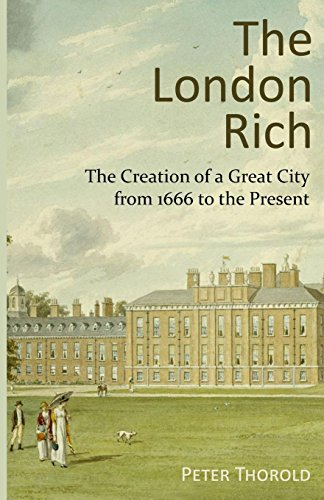 9781910670743: The London Rich: The Creation of a Great City from 1666 to the Present