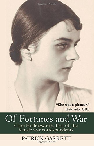9781910670842: Of Fortunes and War: Clare Hollingworth, first of the female war correspondents
