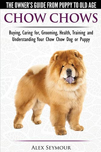 9781910677049: Chow Chows - The Owner's Guide From Puppy To Old Age - Buying, Caring for, Grooming, Health, Training and Understanding Your Chow Chow Dog or Puppy