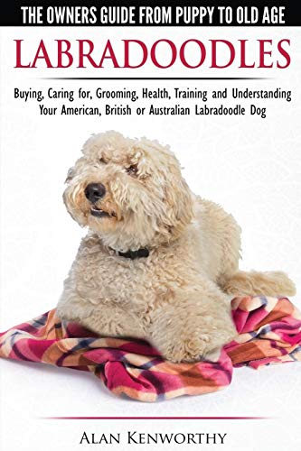 Labradoodles - The Owners Guide from Puppy to Old Age for Your American, British or Australian ...