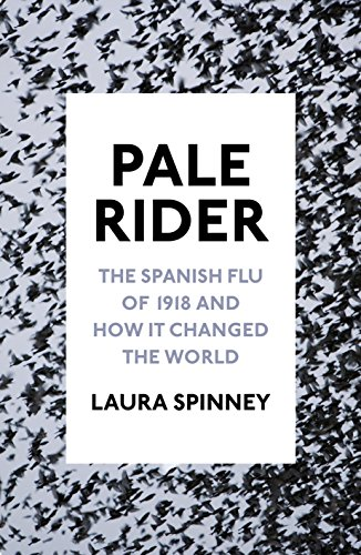 9781910702376: Pale Rider: The Spanish Flu of 1918 and How it Changed the World