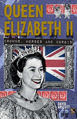 9781910706206: Queen Elizabeth II: Crowns, Horses and Corgis