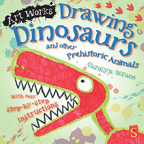 Drawing Dinosaurs and Other Prehistoric Animals (Art Works): Scrace, Carolyn