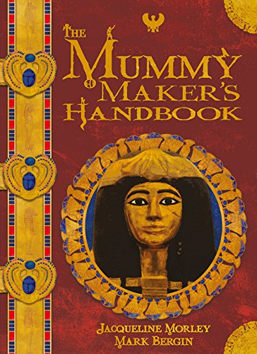 The Mummy Maker's Handbook (Chronicles): Jacqueline Morley
