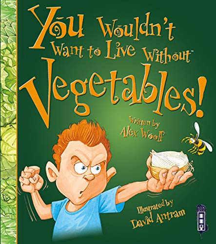 9781910706404: You Wouldn't Want to Live Without Vegetables!