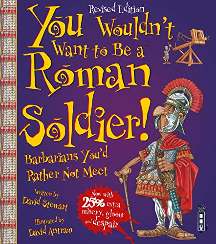 9781910706459: You Wouldn't Want to be A Roman Soldier!: Extended Edition