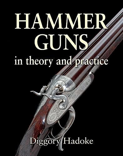 HAMMER GUNS: THEORY AND PRACTICE. By Diggory Hadoke.: Hadoke (Diggory).