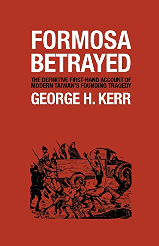 Formosa Betrayed (Paperback): George H Kerr