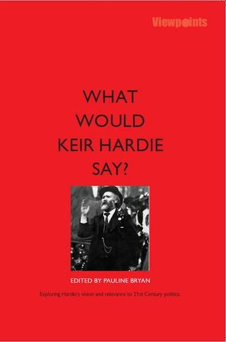 9781910745151: What Would Keir Hardie Say? Exploring Hardie's vision and relevance to 21st Century politics [ (Luath Viewpoints)