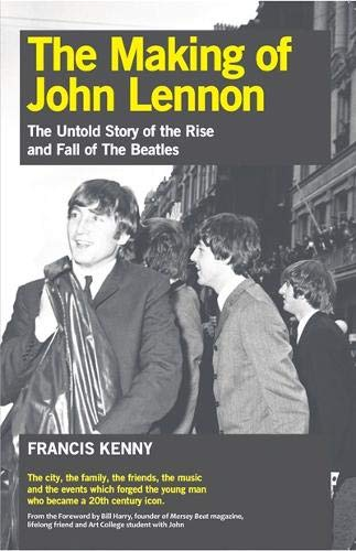 9781910745243: The Making of John Lennon: The Untold Story of the Rise and Fall of the Beatles