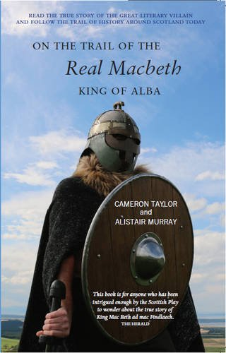 On the Trail of the Real Macbeth, King of Alba: Alastair Murray; Cameron Taylor