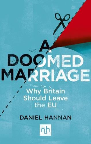 9781910749012: A Doomed Marriage: Why Britain Should Leave the EU
