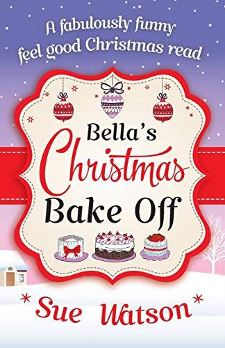 9781910751619: Bella's Christmas Bake Off: A fabulously funny, feel good Christmas read