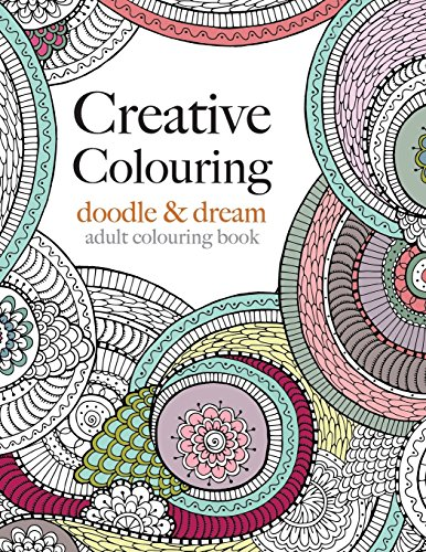 9781910771143: Creative Colouring: doodle & dream: An intricate colouring book for all