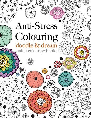 9781910771167: Anti-Stress Colouring: doodle & dream: A beautiful, inspiring & calming colouring book