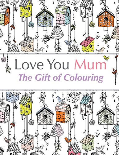 9781910771372: Love You Mum: The Gift Of Colouring: The perfect anti-stress colouring book for mums