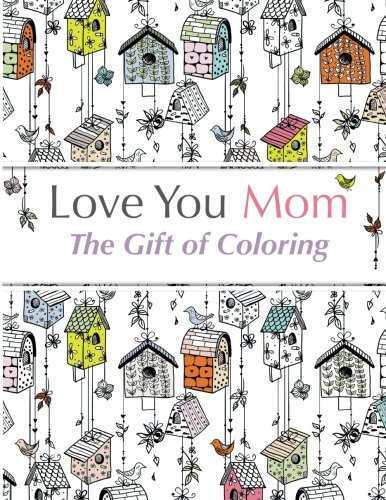 9781910771440: Love You Mom: The Gift Of Coloring: The perfect anti-stress coloring book for moms