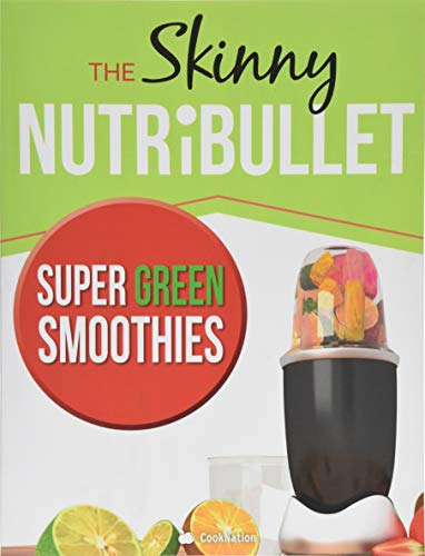 9781910771723: The Skinny NUTRiBULLET Super Green Smoothies Recipe Book: Delicious & Nutritious Green Smoothies For Healthy Living & Detox.