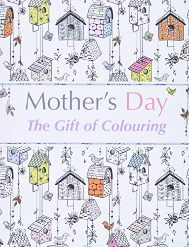 Mother's Day: The Gift of Colouring: The Perfect Anti-Stress Colouring Book For Mums: ...