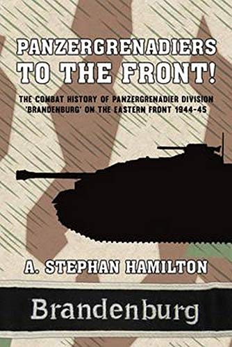 9781910777138: Panzergrenadiers to the Front!: The Combat History of Panzergrenadier Division 'Brandenburg' on the Eastern Front 1944-45