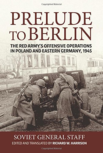 9781910777169: Prelude to Berlin: The Red Army's Offensive Operations in Poland and Eastern Germany, 1945