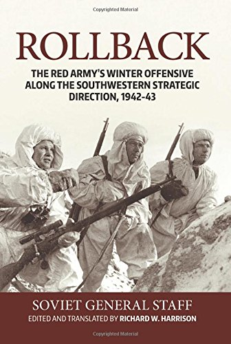 Rollback: The Red Army's Winter Offensive along the Southwestern Strategic Direction, 1942-43: ...