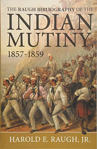 The Raugh Bibliography of the Indian Mutiny: Raugh, Harold C.