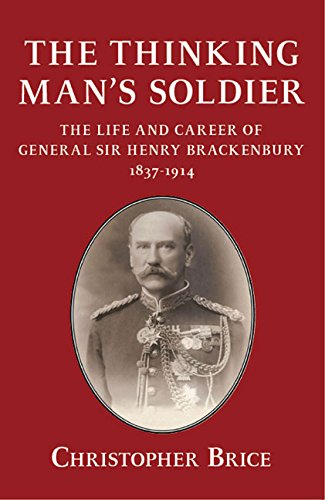 9781910777404: The Thinking Man's Soldier: The Life and Career of General Sir Henry Brackenbury 1837-1914