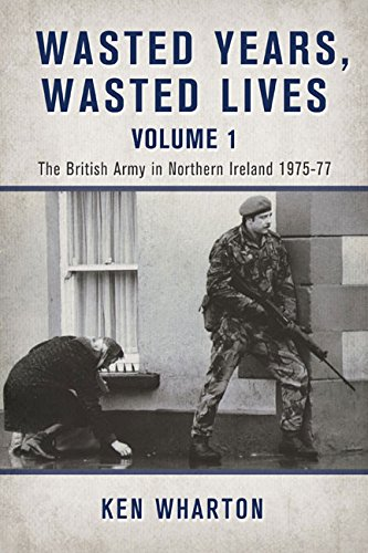 9781910777411: Wasted Years Wasted Lives Volume 1. The British Army in Northern Ireland 1975-77.