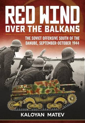 9781910777800: Red Wind over the Balkans: The Soviet Offensive South of the Danube, September-October 1944