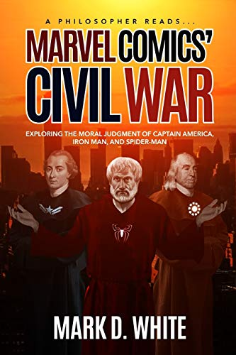 A Philosopher Reads.Marvel Comics' Civil War: Exploring the Moral Judgment of Captain America, Iron Man, and Spider-Man