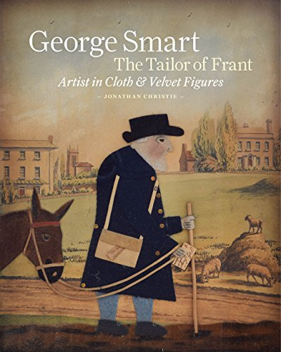 9781910787007: George Smart the Tailor of Frant: Artist in Cloth and Velvet Figures