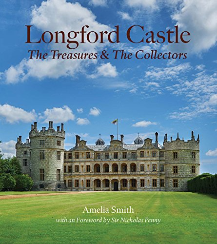 Longford Castle: The Treasures and the Collectors: Amelia Smith