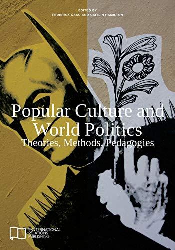 9781910814024: Popular Culture and World Politics: Theories, Methods, Pedagogies