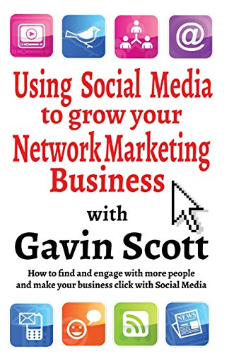 Using Social Media to grow your Network Marketing Business: Gavin Scott
