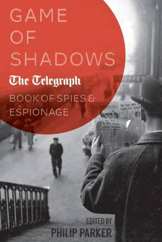 9781910860205: Game of Shadows: The Daily Telegraph Book of Spies & Espionage