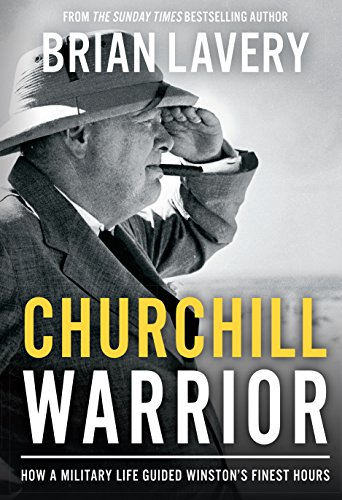 9781910860229: Churchill Warrior: How a Military Life Guided Winston's Finest Hours