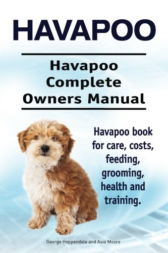 Havapoo. Havapoo Complete Owners Manual. Havapoo book for care, costs, feeding, grooming, health ...