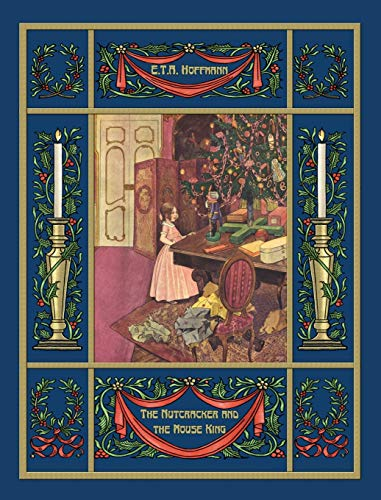 The Nutcracker and the Mouse King: Ernst Theodor Amadeus Hoffmann