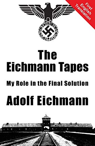 9781910881095: The Eichmann Tapes: My Role in the Final Solution