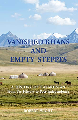 9781910886052: VANISHED KHANS AND EMPTY STEPPES A HISTORY OF KAZAKHSTAN From Pre-History to Post-Independence