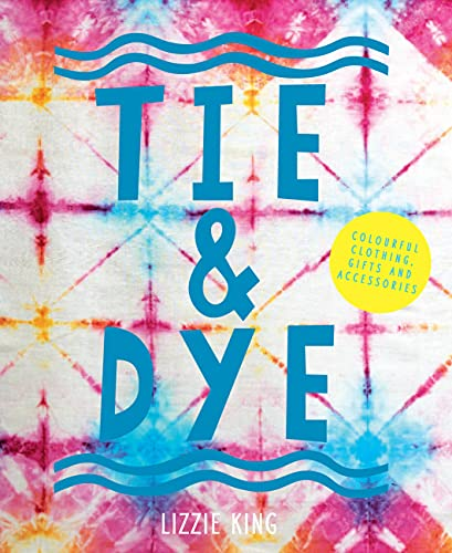 9781910904749: Tie & Dye: Colourful clothing, gifts and decorations