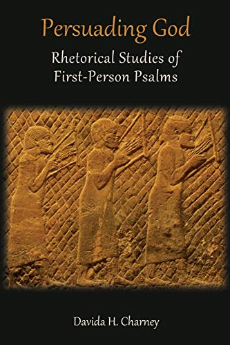 9781910928219: Persuading God: Rhetorical Studies of First-Person Psalms (Hebrew Bible Monographs)