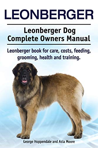 Leonberger. Leonberger Dog Complete Owners Manual. Leonberger book for care, costs, feeding, ...