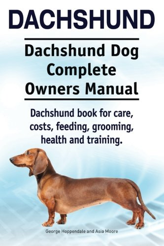 9781910941225: Dachshund. Dachshund Dog Complete Owners Manual. Dachshund book for care, costs, feeding, grooming, health and training.