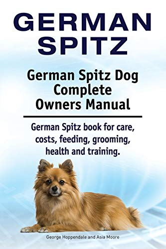 9781910941232: German Spitz. German Spitz Dog Complete Owners Manual. German Spitz book for care, costs, feeding, grooming, health and training.