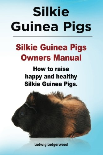9781910941263: Silkie Guinea Pigs. Silkie Guinea Pigs Owners Manual. How to raise happy and healthy Silkie Guinea Pigs.
