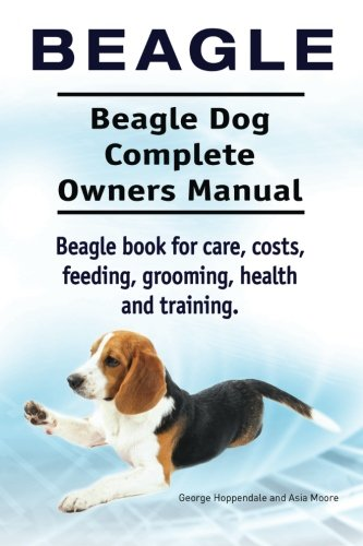 9781910941362: Beagle. Beagle Dog Complete Owners Manual. Beagle book for care, costs, feeding, grooming, health and training..