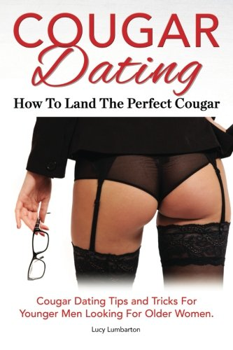 9781910941591: Cougar Dating. How To Land The Perfect Cougar. Cougar Dating Tips and Tricks For Younger Men Looking For Older Women.